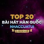 top 20 bai hat han quoc nhaccuatui tuan 35/2017 - v.a