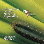intermezzo / gavota / mazurkas / rapsodias - gustavo morales