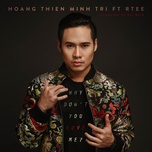 why don't you love me (single) - hoang thien minh tri, rtee