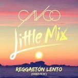 reggaeton lento (remix) (single) - cnco, little mix