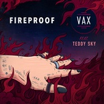 fireproof (single) - vax, teddy sky