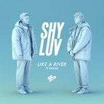 like a river (single) - shy luv, bakar