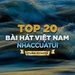top 20 bai hat viet nam nhaccuatui tuan 37/2017 - v.a