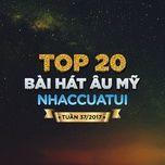 top 20 bai hat au my nhaccuatui tuan 37/2017 - v.a