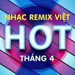 nhac viet remix hot thang 04/2017 - dj
