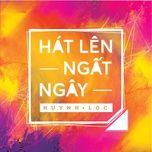 hat len ngat ngay (single) - huynh loc