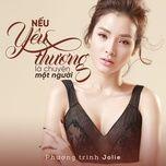 neu yeu thuong la chuyen mot nguoi (single) - phuong trinh jolie