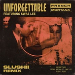 unforgettable (slushii remix) (single) - french montana, swae lee