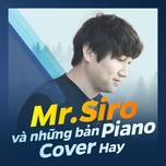 mr.siro va nhung ban piano cover hay - mr.siro