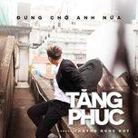 dung cho anh nua (single) - tang phuc