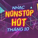nhac nonstop hot thang 10/2017 - dj