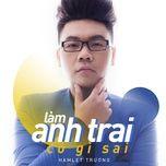 lam anh trai co gi sai (single) - hamlet truong