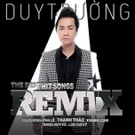 the best hit songs remix - duy truong, pha le, thanh thao, luu anh loan, khuu huy vu, luu chi vy