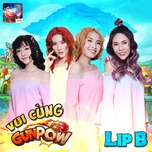 vui cung gunpow (single) - lip b