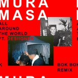 all around the world (bok bok remix) (single) - mura masa, desiigner