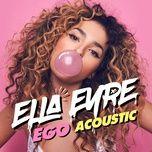 ego (acoustic single) - ella eyre