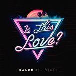 is this love? (single) - calum, nikki