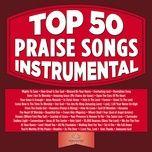 top 50 praise songs instrumental - maranatha! music