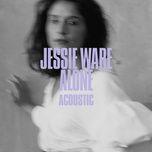 alone (acoustic single) - jessie ware