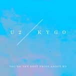 you're the best thing about me (u2 vs. kygo) (single) - u2, kygo