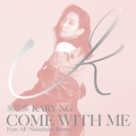 come with me (sidechains remix) (single) - ngo vu phi (kary ng), alex fung