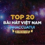 top 20 bai hat viet nam nhaccuatui tuan 40/2017 - v.a