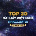 top 20 bai hat viet nam nhaccuatui tuan 38/2017 - v.a