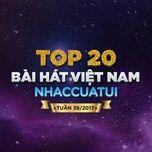 top 20 bai hat viet nam nhaccuatui tuan 39/2017 - v.a