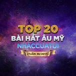 top 20 bai hat au my nhaccuatui tuan 39/2017 - v.a