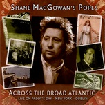 across the broad atlantic - live on paddy's day - new york - dublin - shane macgowan, the popes