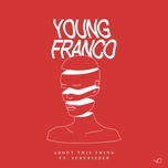 about this thing (single) - young franco, scrufizzer
