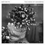 too good at goodbyes (galantis remix) (single) - sam smith, galantis