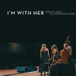 send my love (to your new lover) (live) (single) - i'm with her