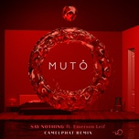 say nothing (camelphat remix) (single) - muto, emerson leif