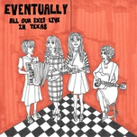 eventually (single) - all our exes live in texas