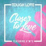 closer to love (main mix) (single) - tough love, a*m*e