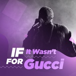 if it wasn't for gucci - v.a, gucci mane