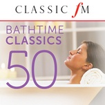 50 bathtime classics (by classic fm) - v.a