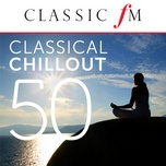 50 classical chillout - by classic fm - v.a