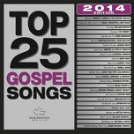 top 25 gospel songs 2014 - v.a