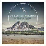 we get high together (single) - nicolas haelg, tyler sjostrom