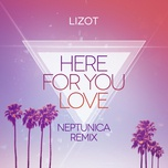 here for you love (neptunica remix) (single) - lizot