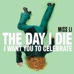 the day i die (i want you to celebrate) (single) - miss li
