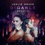 diganle (single) - leslie grace, becky g