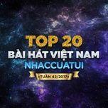 top 20 bai hat viet nam nhaccuatui tuan 42/2017 - v.a