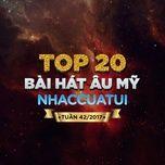 top 20 bai hat au my nhaccuatui tuan 42/2017 - v.a