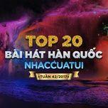 top 20 bai hat han quoc nhaccuatui tuan 42/2017 - v.a