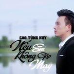 neu em khong gap may (single) - cao tung huy