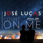 count on me (single) - jose lucas, jean te