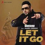 let it go (single) - badshah, andrea jeremiah